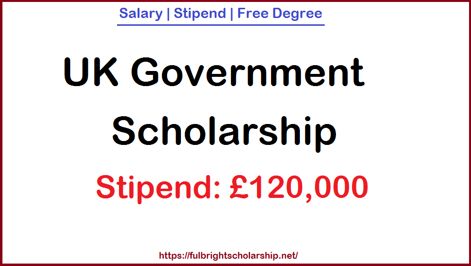 UK Government Scholarship(Welcome) of £120,000 Salary – Free Degree